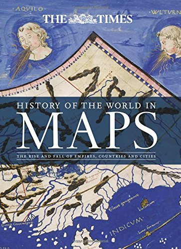 History of the World in Maps: The rise and fall of Empires, Countries and Cities by Times Atlases (2015-11-05)