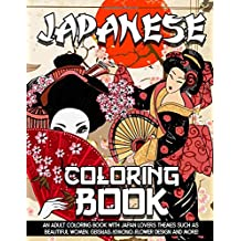 Japanese Coloring Book: An Adult Coloring Book With Japan Lovers Themes Such As Beautiful Women, Geishas, Kimono, Flower Design and More!
