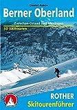 Berner Oberland: Zwischen Gstaad und Meiringen - 50 Skitouren - (Rother Skitourenführer) - Daniel Anker