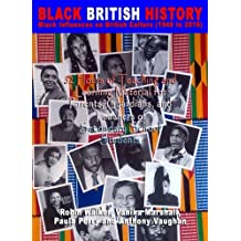 BLACK BRITISH HISTORY Black Influences on British Culture (1948 to 2016): 32 Hours of Teaching and Learning Material for Parents, Guardians, and Teachers of Secondary School Students