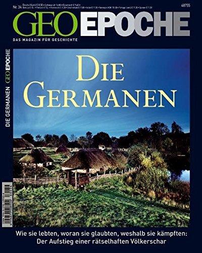 GEO Epoche 34/08: Die Germanen: Wie sie lebten, woran sie glaubten, weshalb sie kämpften: Der Aufstieg einer rätselhaften Völkerschar