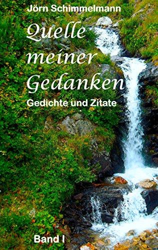 Download Quelle meiner Gedanken I: Gedichte und Zitate