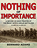 Nothing Of Importance. A Record of Eight Months at the Front with a Welsh Battalion, October 1915 to June 1916