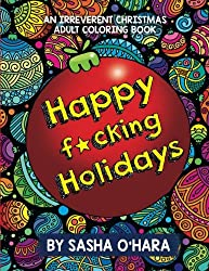 Happy f*cking Holidays: An Irreverent Christmas Adult Coloring Book: Volume 4 (Irreverent Book Series)