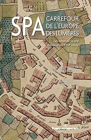 Spa, carrefour de l'Europe des Lumières: Les hôtes de la cité thermale au XVIIIe siècle