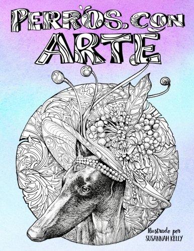 Perros con arte: Un libro de colorear para adultos amantes de los perros