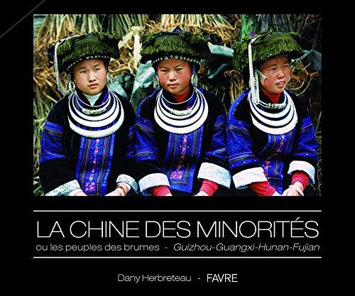 La Chine des minorités ou les peuples des brumes - Guizhou - Guangxi - Hunan - Fujian par Dany Herbreteau