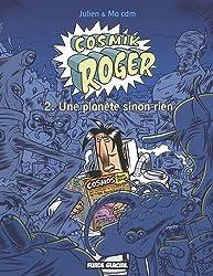 Cosmik Roger, Tome 2 : Une planète sinon rien