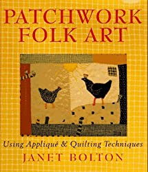 Patchwork Folk Art: Using Applique & Quilting Techniques by Janet Bolton (1995-10-03)
