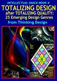 TOTALIZING DESIGN after Totalizing Quality-Robotics-EmotiveMedia SNACK BK 4 from THINKING DESIGN: 25 Emerging Genres of Design & the Dialogs Generating YOU to apply to any design (English Edition)