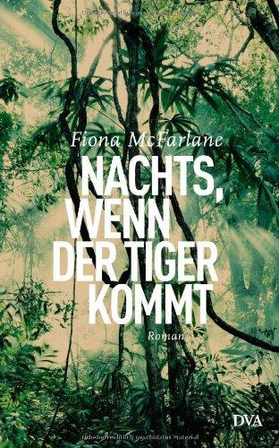 Buchseite und Rezensionen zu 'Nachts, wenn der Tiger kommt: Roman' von Fiona McFarlane