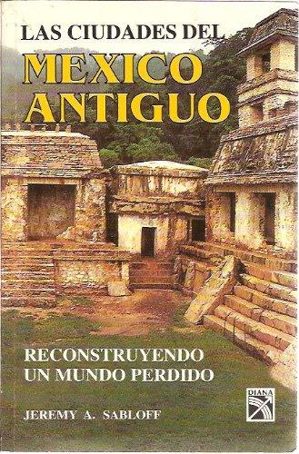 LAS CIUDADES DEL MÉXICO ANTIGUO Construyendo un mundo perdido (México, 1997)