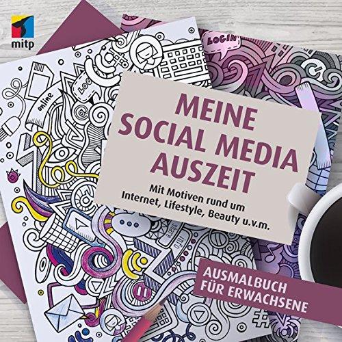 Meine Social Media Auszeit - Ausmalbuch für Erwachsene: Mit Motiven rund um Internet, Lifestyle, Beauty u.v.m.(mitp Anwendungen)