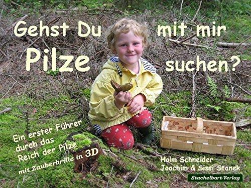 Gehst du mit mir Pilze suchen?: Ein erster Führer durch das Reich der Pilze - mit Zauberbrille in 3D (für Kinder ab 4 Jahren)