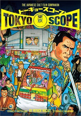 TokyoScope: The Japanese Cult Film Companion by Macias, Patrick, Ujihashi, Happy, Fukasaku, Kinji, Miike, Ta (2001) Paperback