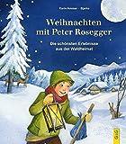 Weihnachten mit Peter Rosegger: Die schönsten Erlebnisse aus der Waldheimat