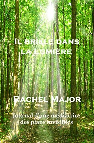Il brille dans la Lumière: Journal d'une médiatrice des plans invisibles par Rachel Major