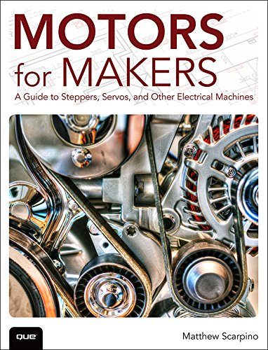 Motors for Makers: A Guide to Steppers, Servos, and Other Electrical Machines (English Edition) -