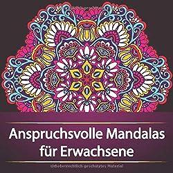 Anspruchsvolle Mandalas für Erwachsene: Kreative und Abwechslungsreiche Mandala Vorlagen - auf hochwertigem Papier -  zur Entspannung und Stressabbau