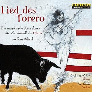 Lied des Torero: Eine muskalische Reise durch die Zauberwelt der Gitarre