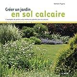 Créer un jardin en sol calcaire - 7 exemples de jardins, les meilleures plantes pour le calcaire