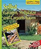 Selbst Garagen, Carports und Stellplätze bauen (Compact-Praxis 'do it yourself')