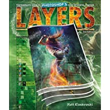 Layers: The Complete Guide to Photoshop's Most Powerful Feature by Matt Kloskowski (2010-10-29)