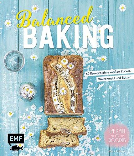 Balanced-Baking-60-Rezepte-ohne-weien-Zucker-Weizenmehl-und-Butter