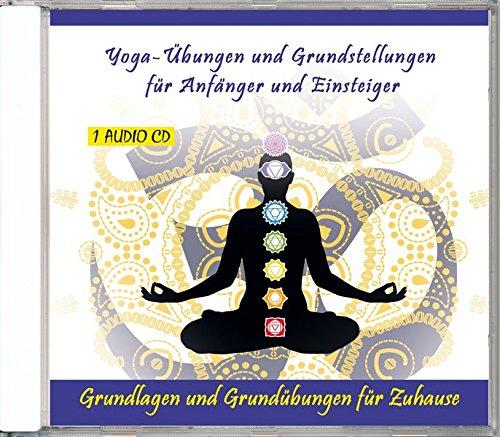 Yoga-Übungen und Grundstellungen für Anfänger und Einsteiger - Grundlagen und Grundübungen für Zuhause