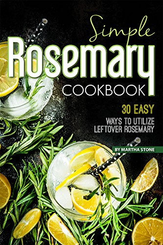 Simple Rosemary Cookbook: 30 Easy Ways to Utilize Leftover Rosemary (English Edition) - Shampoo, Rosemary Mint Tea Tree