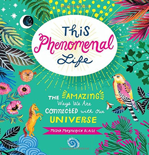 This Phenomenal Life: The Amazing Ways We Are Connected with Our Universe