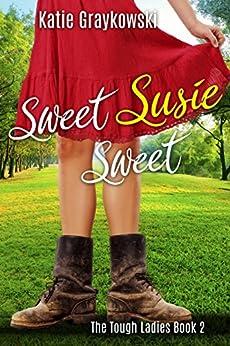 Sweet Susie Sweet (The Tough Ladies Book 2) by [Graykowski, Katie]