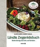 Ländle Ziegenkäsbuch: Bodenständige Gerichte und Raritäten
