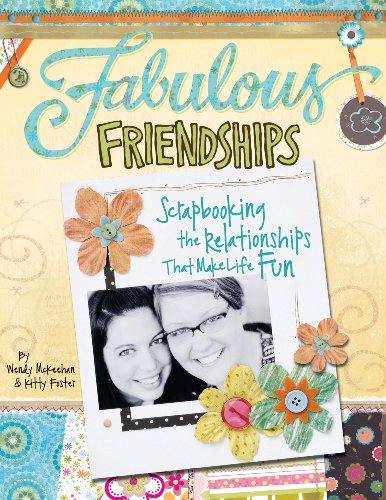 Fabulous Friendships: Scrapbooking The Relationships That Make Life Fun (English Edition) -