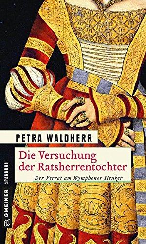 Die Versuchung der Ratsherrentocher: Historischer Kriminalroman (Historische Romane im GMEINER-Verlag)