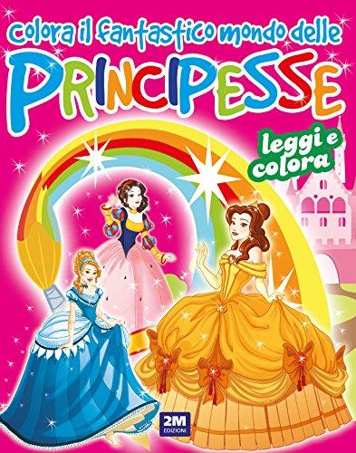 Colora il fantastico mondo delle principesse. Ediz. a colori