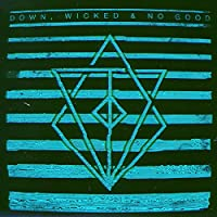 Down, Wicked & No Good