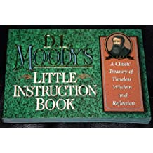 D. L. Moody's Little Instruction Book: A Classic Treasury of Timeless Wisdom and Reflection