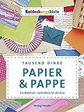 Tausend Dinge - Papier & Pappe: Ein Material - viele Ideen für die Kita. Entdeckungskiste