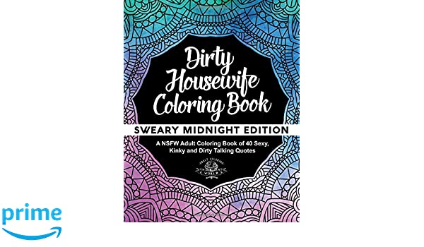 dirty housewife coloring book a nsfw adult coloring book of 40 sexy kinky and dirty talking quotes volume 3 sexy coloring books amazoncouk adult - Dirty Coloring Book