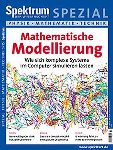 Mathematische Modellierung: Wie sich komplexe Systeme im Computer simulieren lassen (Spektrum Spezial - Physik, Mathematik, Technik)