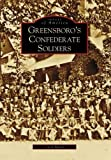 Greensboro's Confederate Soldiers (Images of America (Arcadia Publishing)) by Carol Moore (2008-07-16)