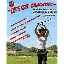 Let's Get Cracking!: Le Guide Pratique sur la Maitrise du Bullwhip