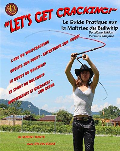 Let's Get Cracking!: Le Guide Pratique sur la Maitrise du Bullwhip par Robert Dante