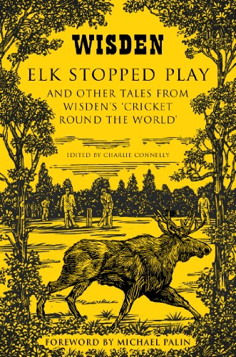 Elk Stopped Play: And Other Tales from Wisden's 'Cricket Round the World' (English Edition) por Charlie Connelly (Editor)