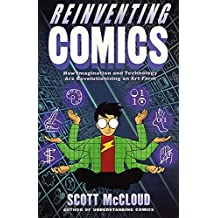 Reinventing Comics: How Imagination and Technology Are Revolutionizing an Art Form by Scott McCloud (2000-07-25)