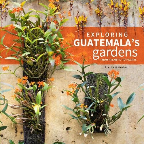 Exploring Guatemala's Gardens from Atlantic to Pacific -