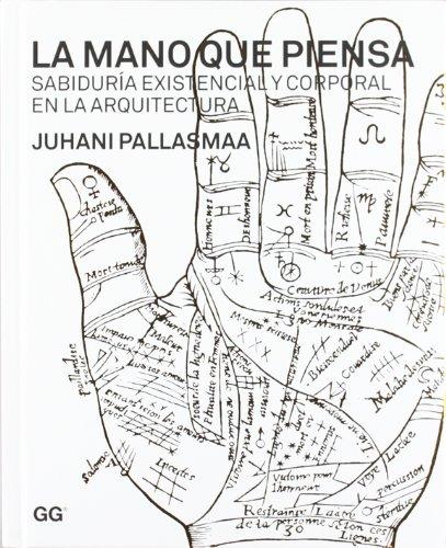 La mano que piensa: Sabiduría existencial y corporal en la arquitectura por Juhani Pallasmaa