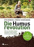Die Humusrevolution: Wie wir den Boden heilen, das Klima retten und die Ernährungswende schaffen - Ute Scheub