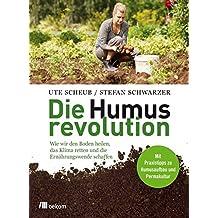 Die Humusrevolution: Wie wir den Boden heilen, das Klima retten und die Ernährungswende schaffen